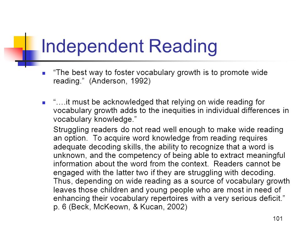Independent Reading The best way to foster vocabulary growth is to promote wide reading. (Anderson, 1992)