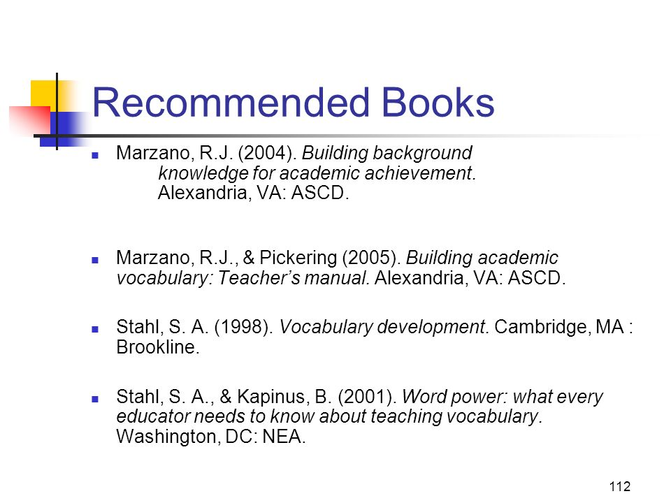 Recommended Books Marzano, R.J. (2004). Building background knowledge for academic achievement. Alexandria, VA: ASCD.