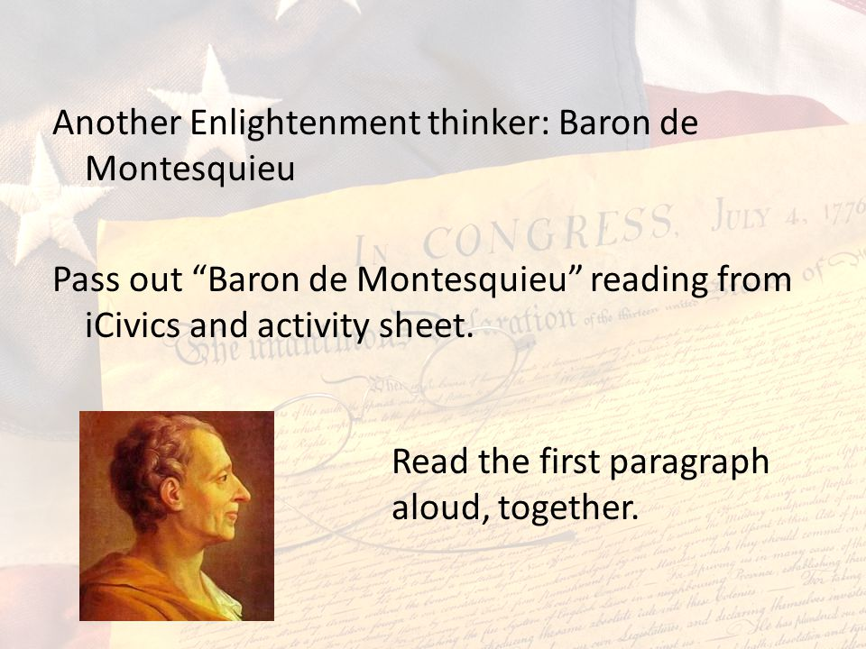Another Enlightenment thinker: Baron de Montesquieu Pass out Baron de Montesquieu reading from iCivics and activity sheet.