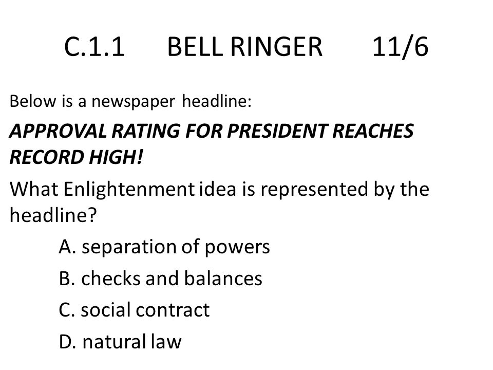 C.1.1 BELL RINGER 11/6 Below is a newspaper headline: APPROVAL RATING FOR PRESIDENT REACHES RECORD HIGH!