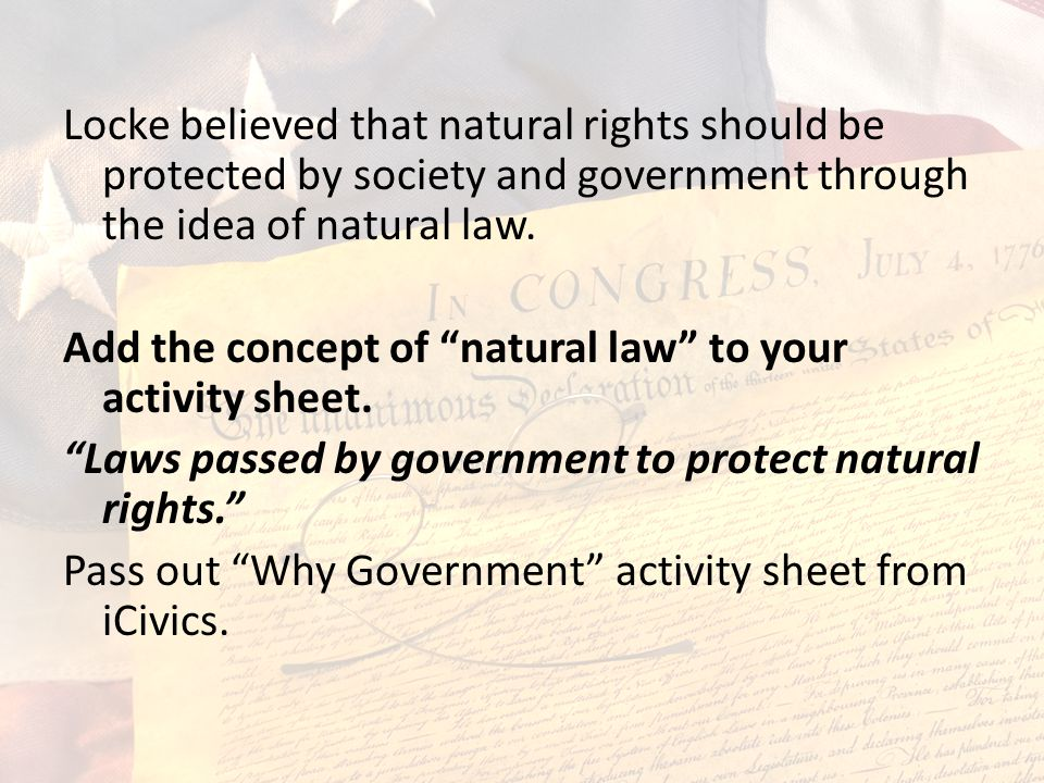 Locke believed that natural rights should be protected by society and government through the idea of natural law.