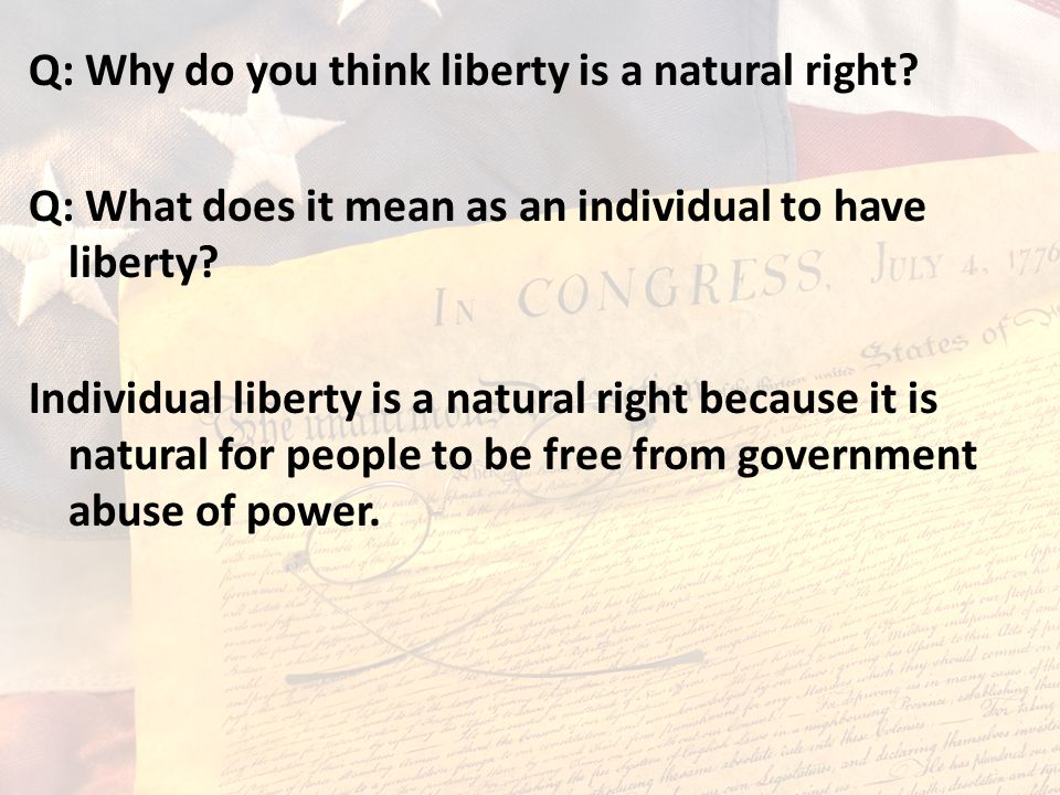 Q: Why do you think liberty is a natural right