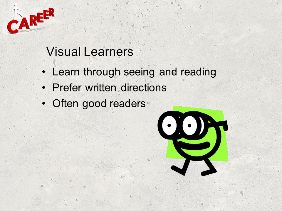 Visual Learners Learn through seeing and reading
