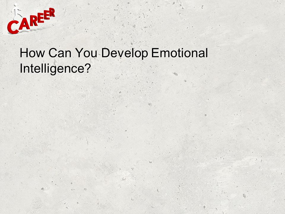 How Can You Develop Emotional Intelligence