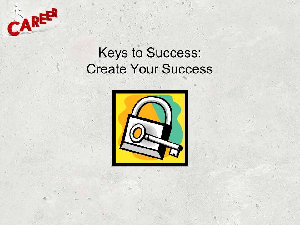 Keys to Success: Create Your Success