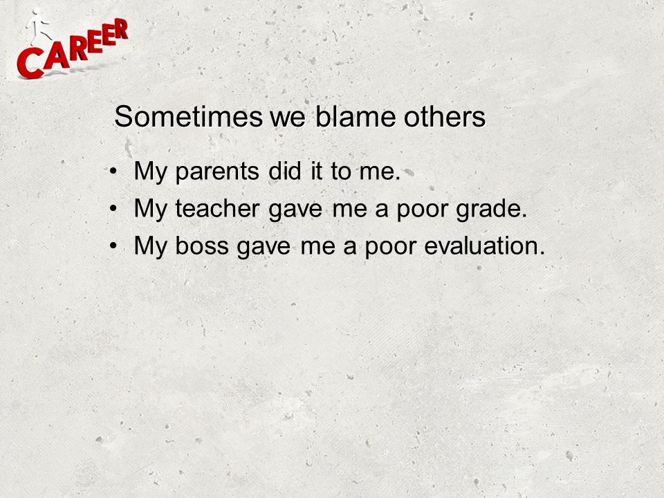 Sometimes we blame others