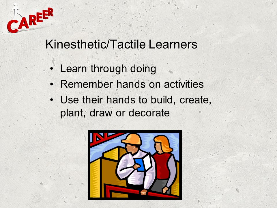 Kinesthetic/Tactile Learners