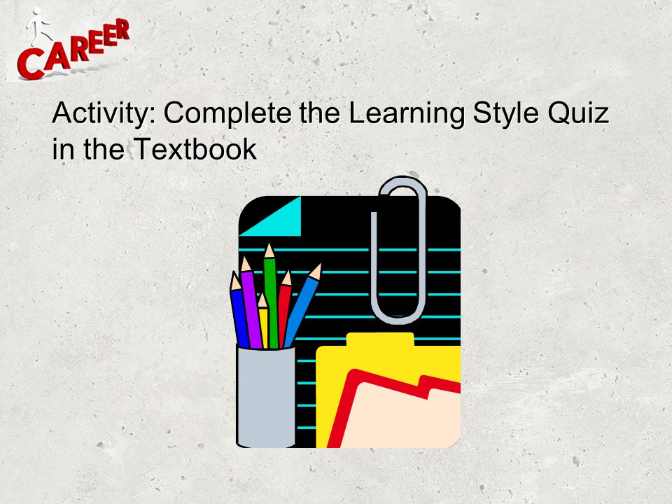 Activity: Complete the Learning Style Quiz in the Textbook