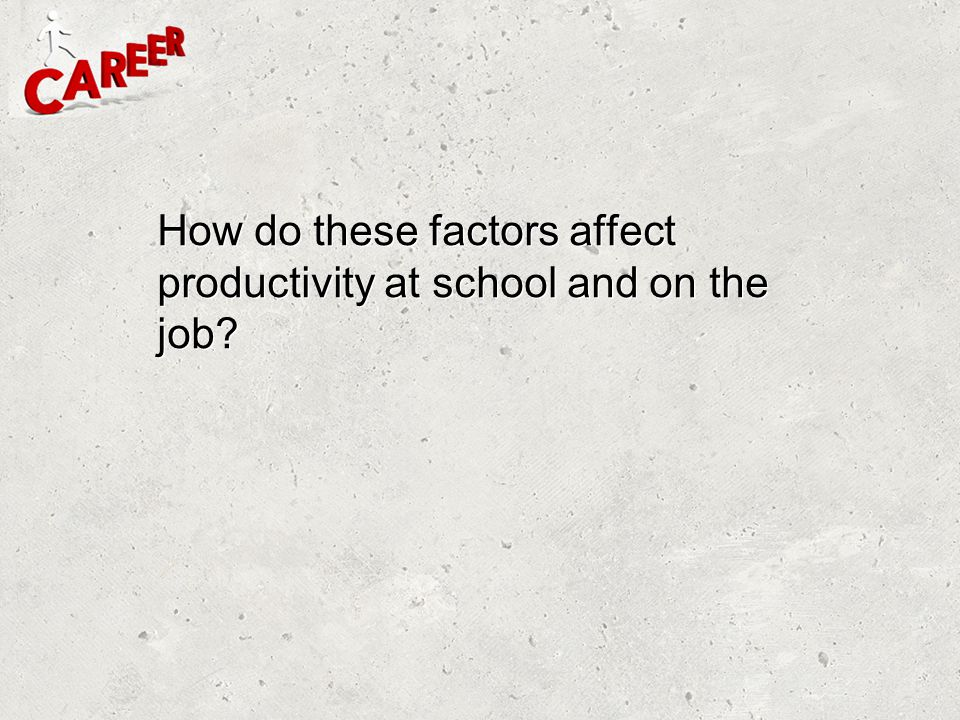 How do these factors affect productivity at school and on the job