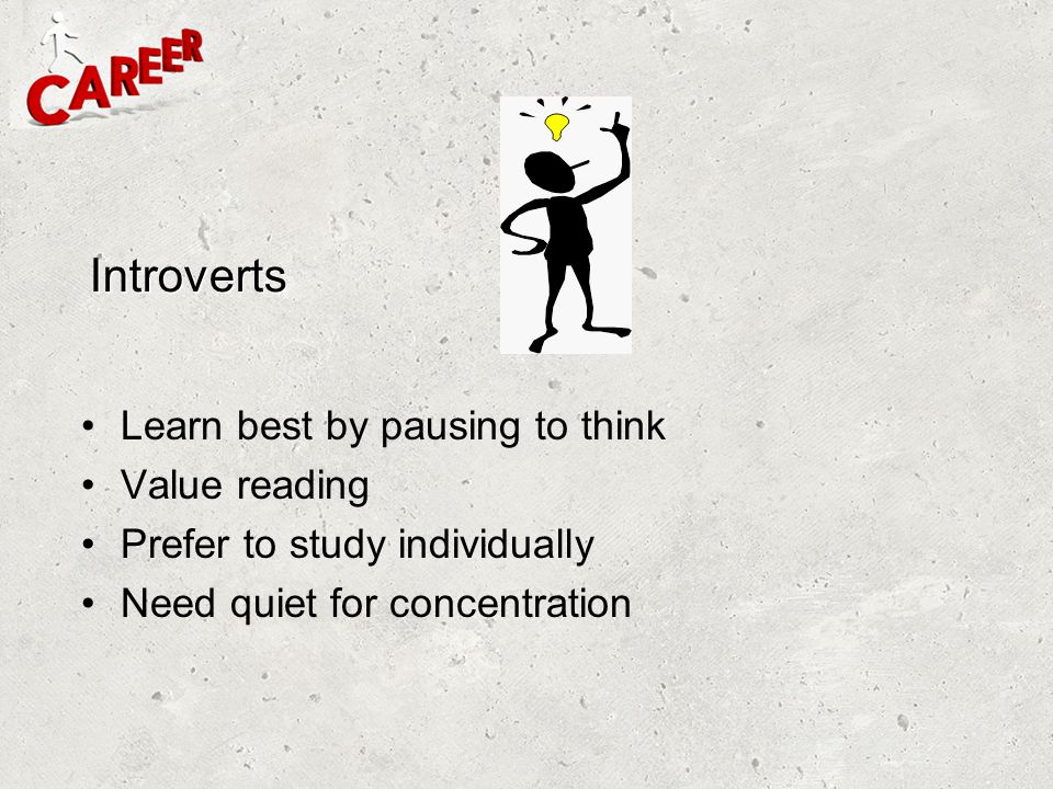 Introverts Learn best by pausing to think Value reading