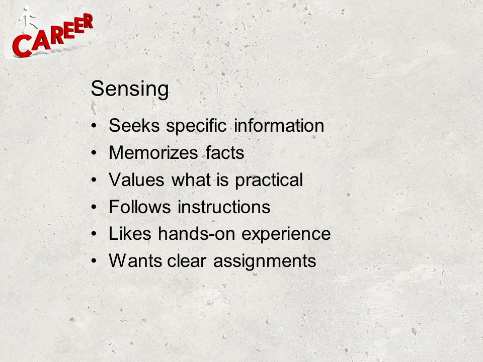 Sensing Seeks specific information Memorizes facts