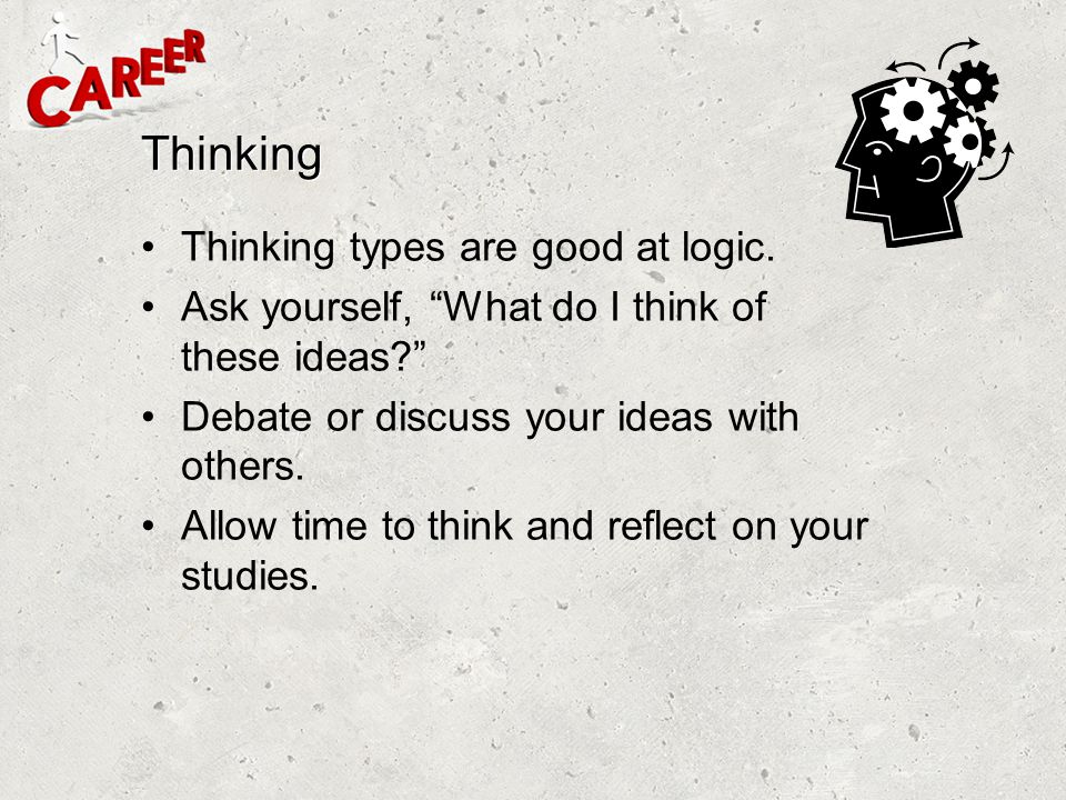 Thinking Thinking types are good at logic.