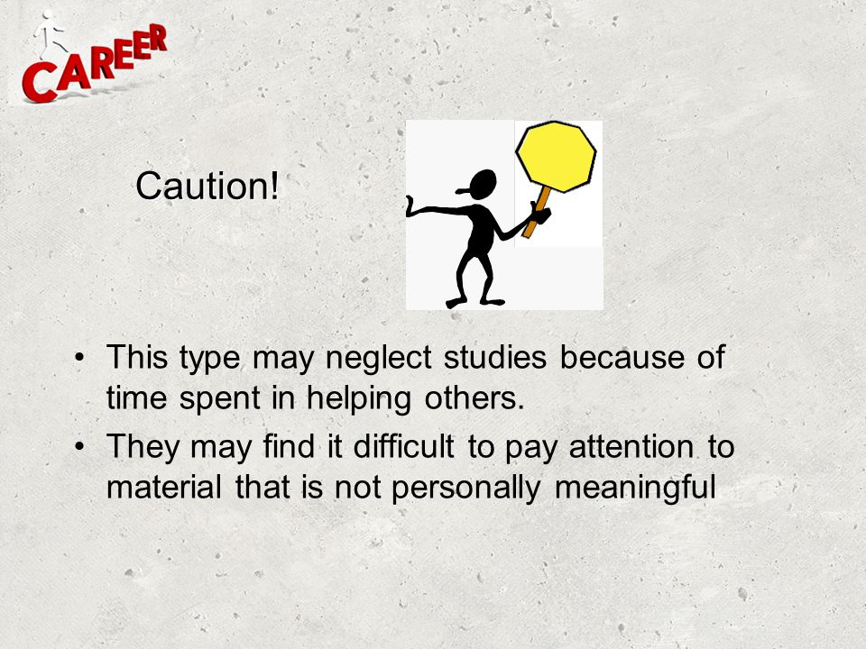 Caution! This type may neglect studies because of time spent in helping others.