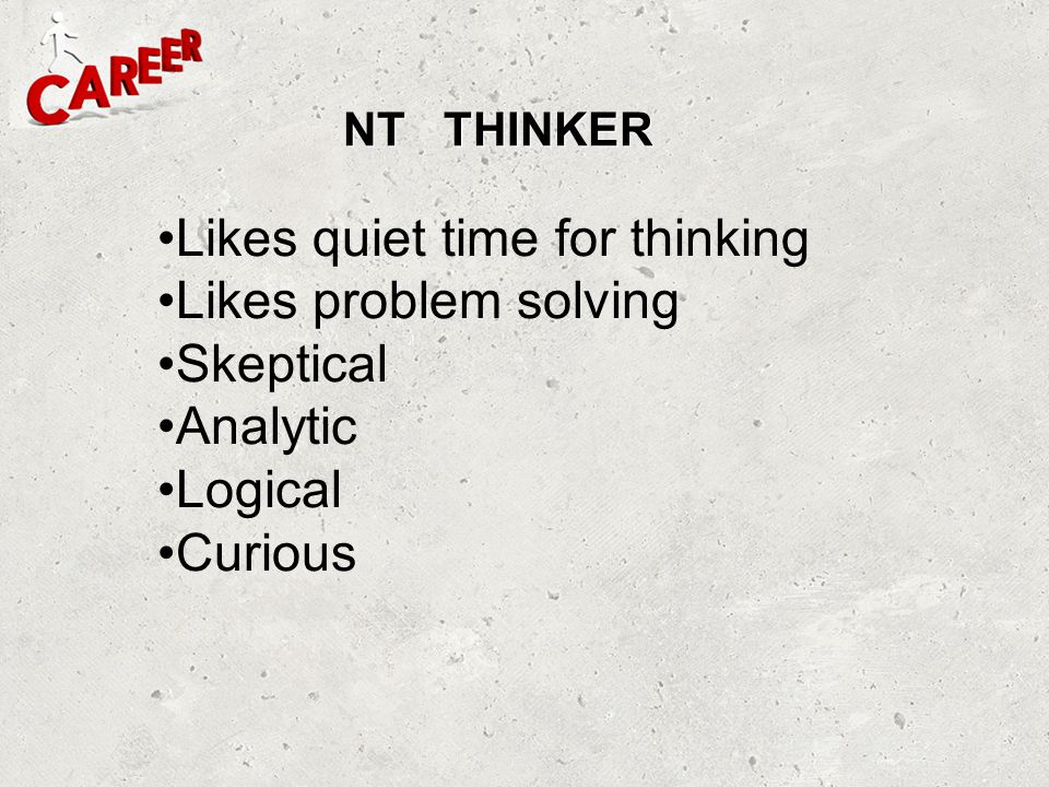 Likes quiet time for thinking Likes problem solving Skeptical Analytic