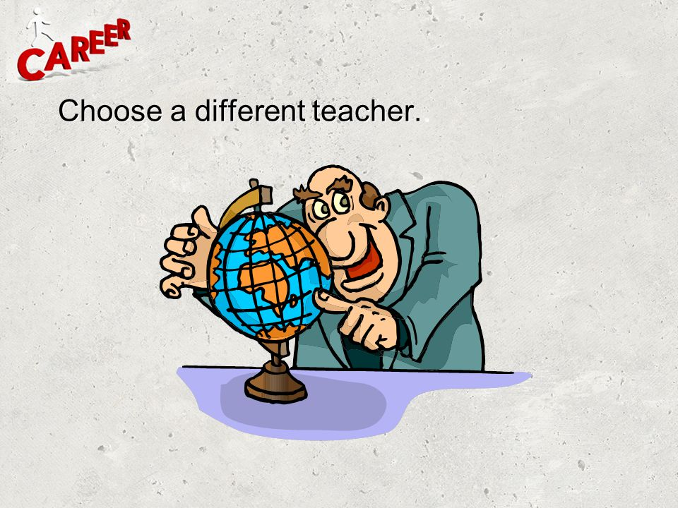 Choose a different teacher..
