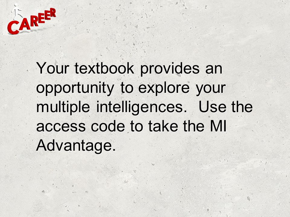 Your textbook provides an opportunity to explore your multiple intelligences.