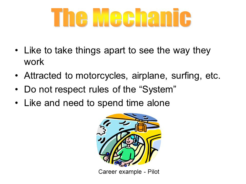 The Mechanic Like to take things apart to see the way they work