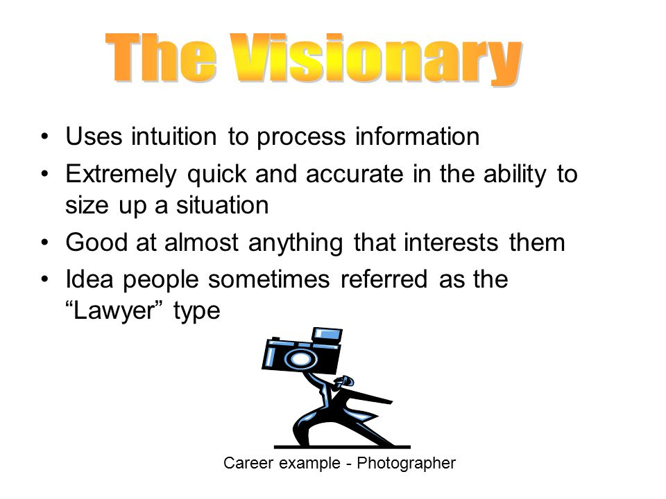 The Visionary Uses intuition to process information
