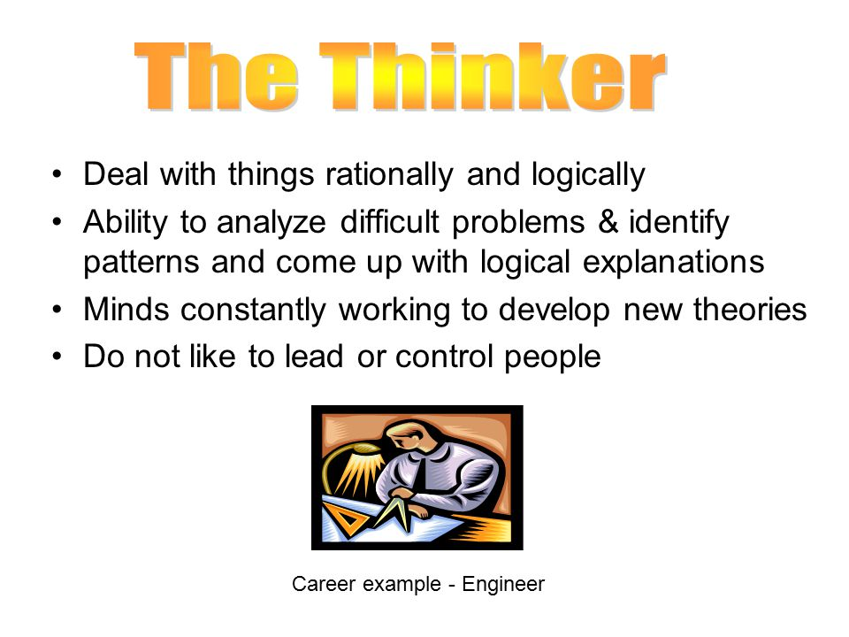 The Thinker Deal with things rationally and logically