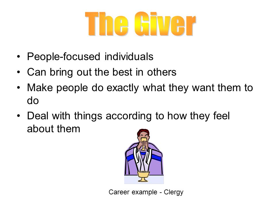 The Giver People-focused individuals Can bring out the best in others