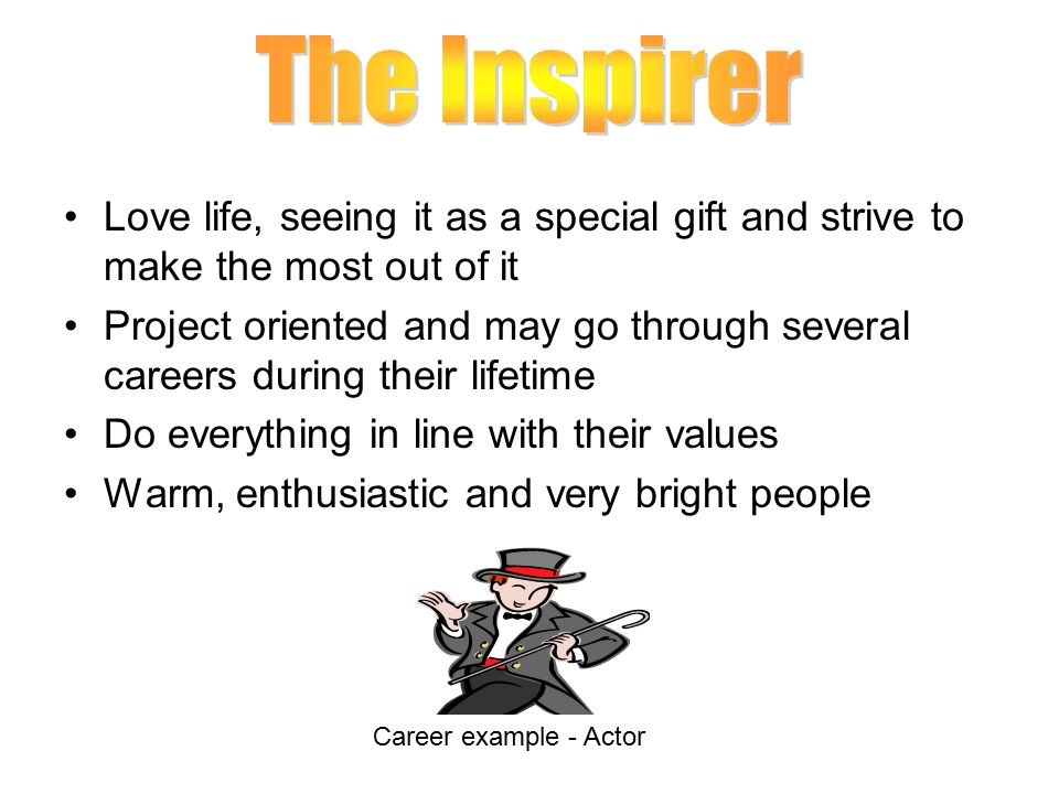 The Inspirer Love life, seeing it as a special gift and strive to make the most out of it.