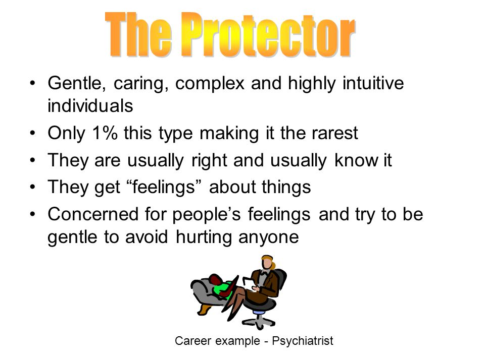 The Protector Gentle, caring, complex and highly intuitive individuals