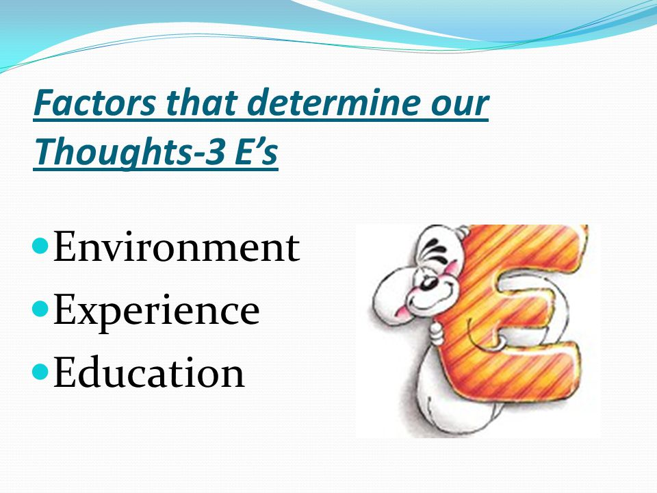 Factors that determine our Thoughts-3 E's