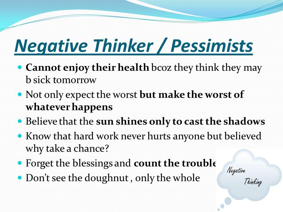 Negative Thinker / Pessimists