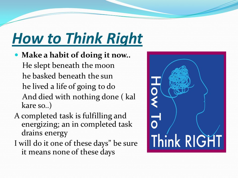 How to Think Right Make a habit of doing it now..