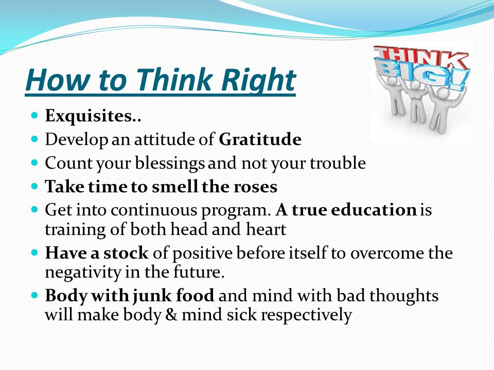 How to Think Right Exquisites.. Develop an attitude of Gratitude