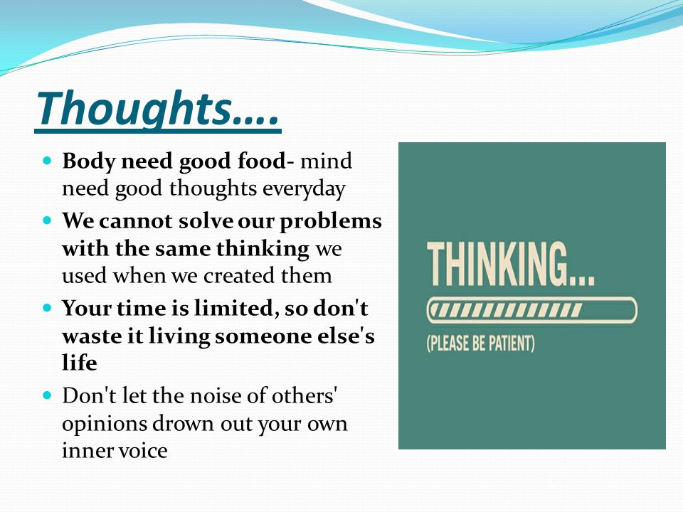 Thoughts…. Body need good food- mind need good thoughts everyday