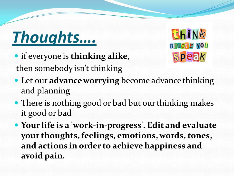 Thoughts…. if everyone is thinking alike, then somebody isn't thinking