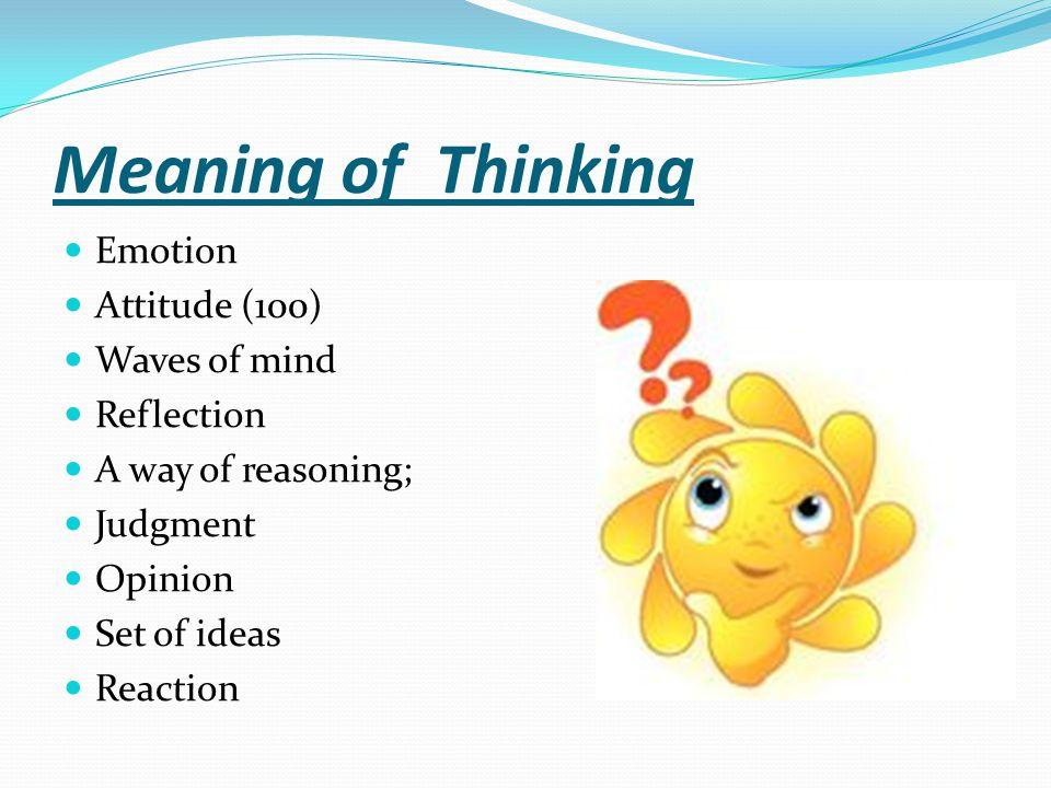 Meaning of Thinking Emotion Attitude (100) Waves of mind Reflection