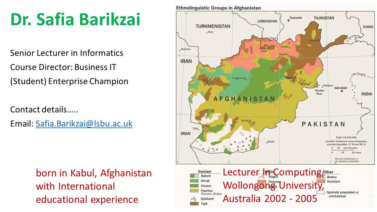 Dr. Safia Barikzai Senior Lecturer in Informatics. Course Director: Business IT. (Student) Enterprise Champion.