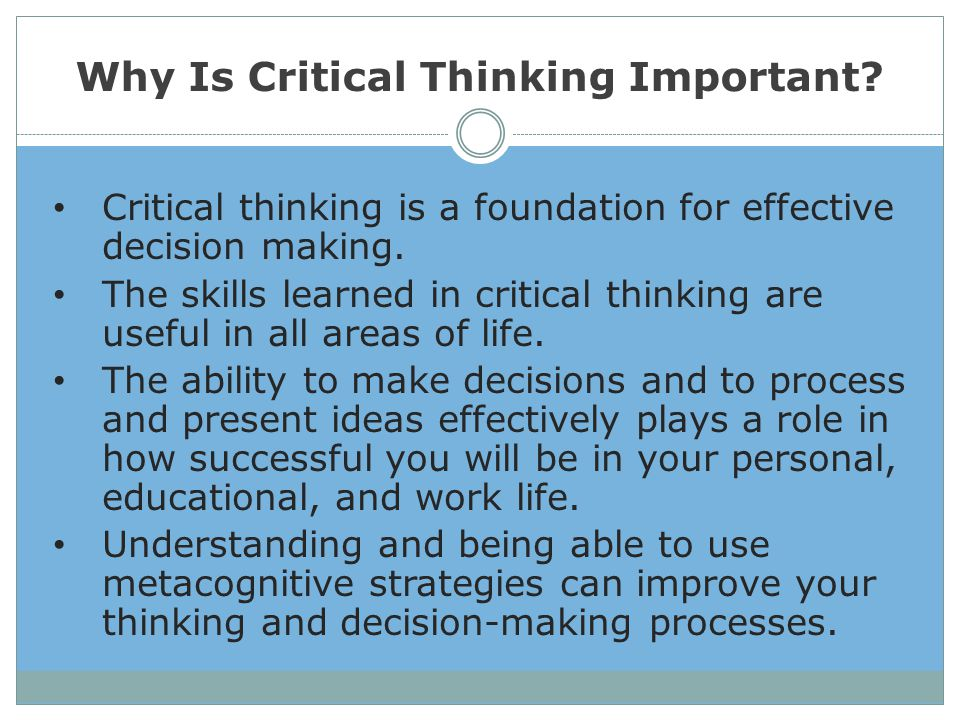 What is critical thinking why is critical thinking important