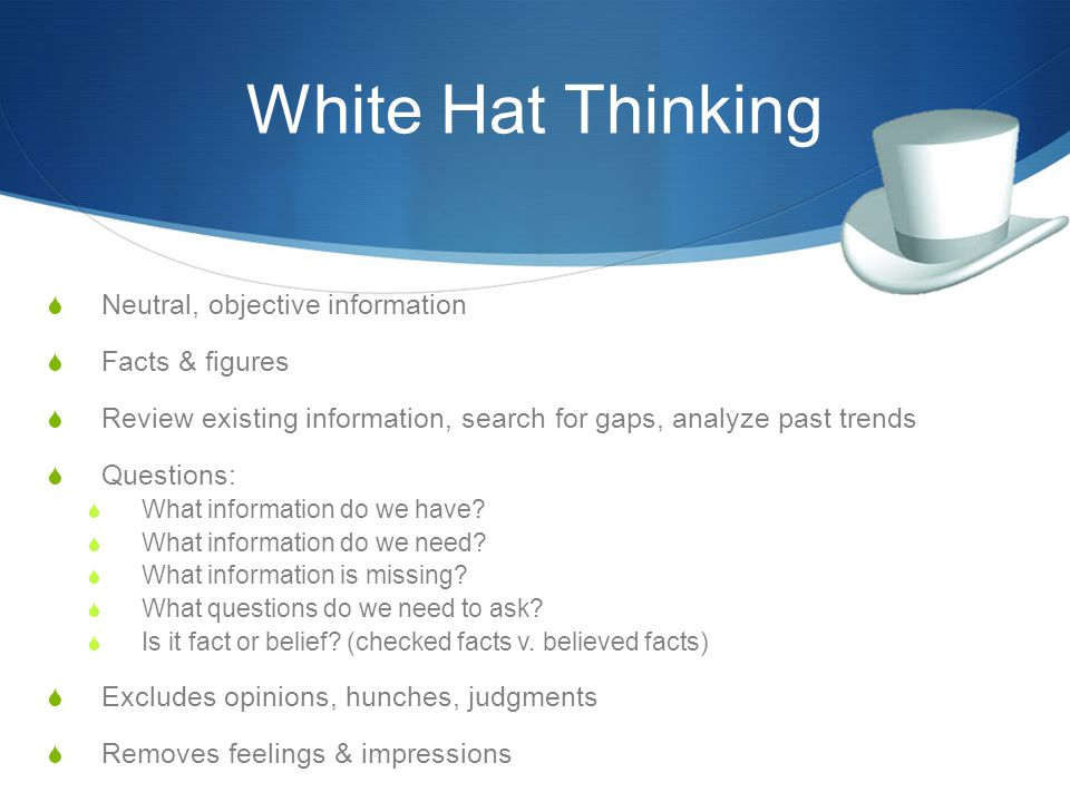 White Hat Thinking Neutral, objective information Facts & figures