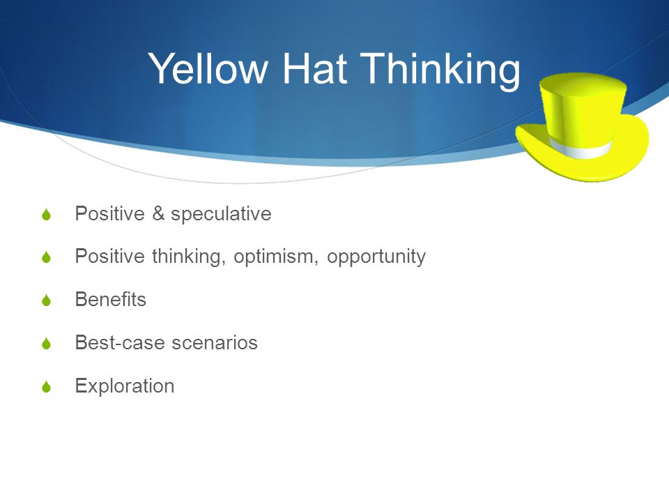 Yellow Hat Thinking Positive & speculative