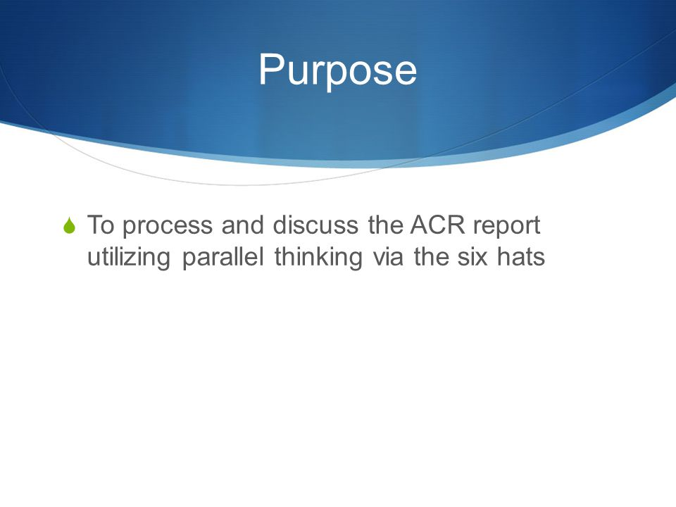 Purpose To process and discuss the ACR report utilizing parallel thinking via the six hats