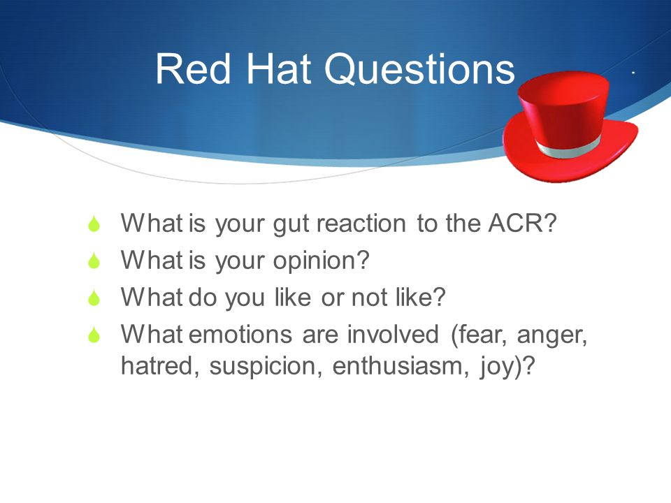 Red Hat Questions What is your gut reaction to the ACR