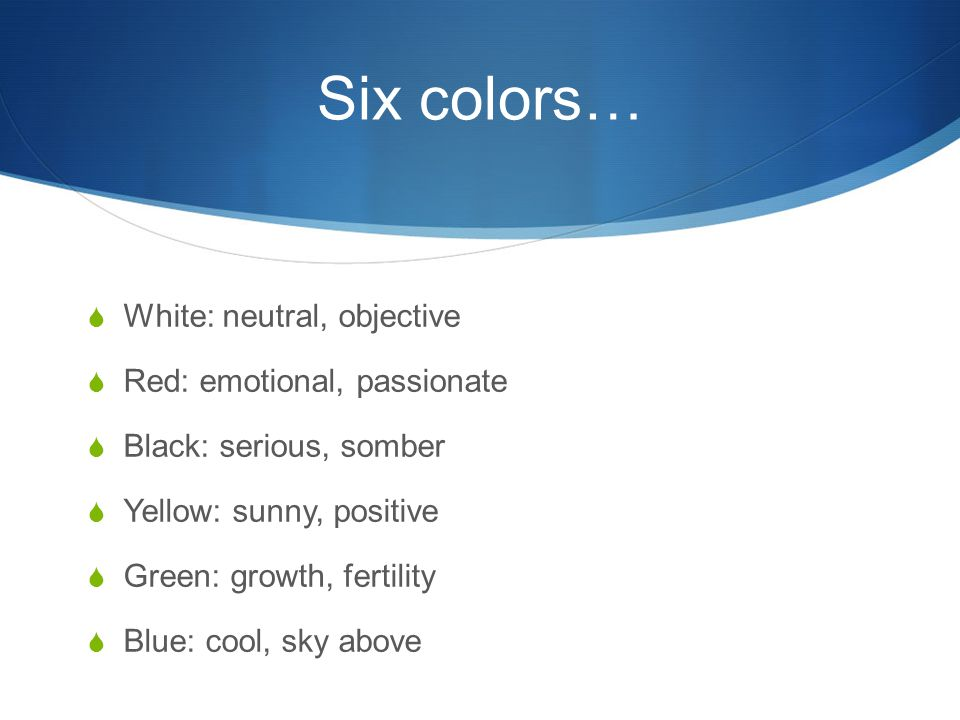 Six colors… White: neutral, objective Red: emotional, passionate