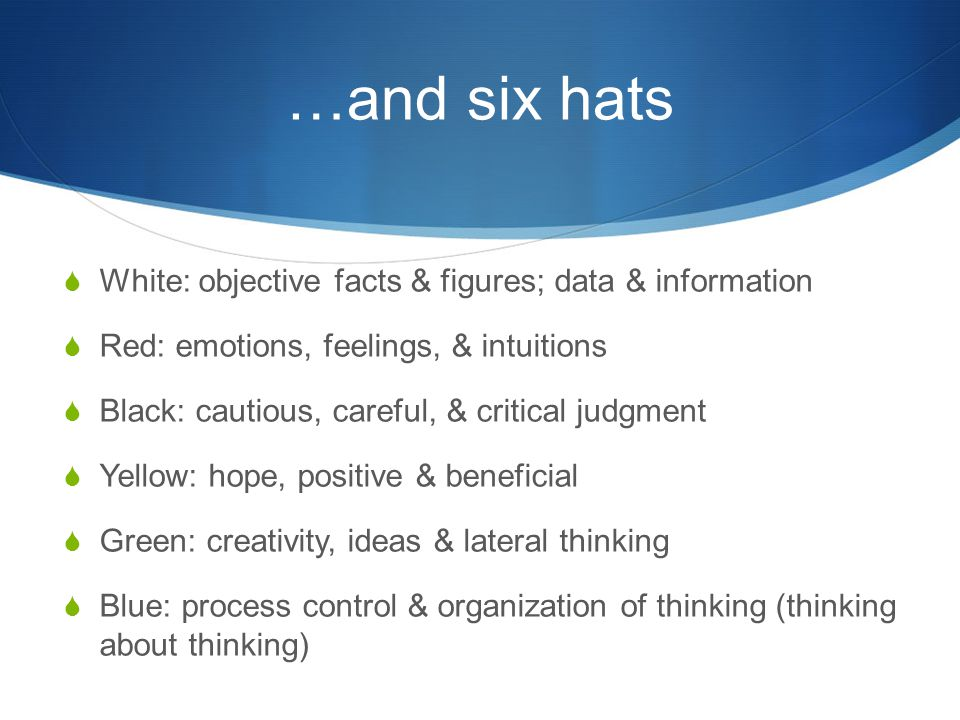 …and six hats White: objective facts & figures; data & information