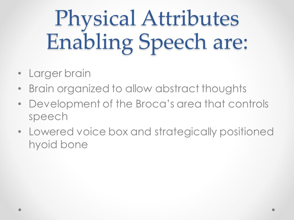 Physical Attributes Enabling Speech are: