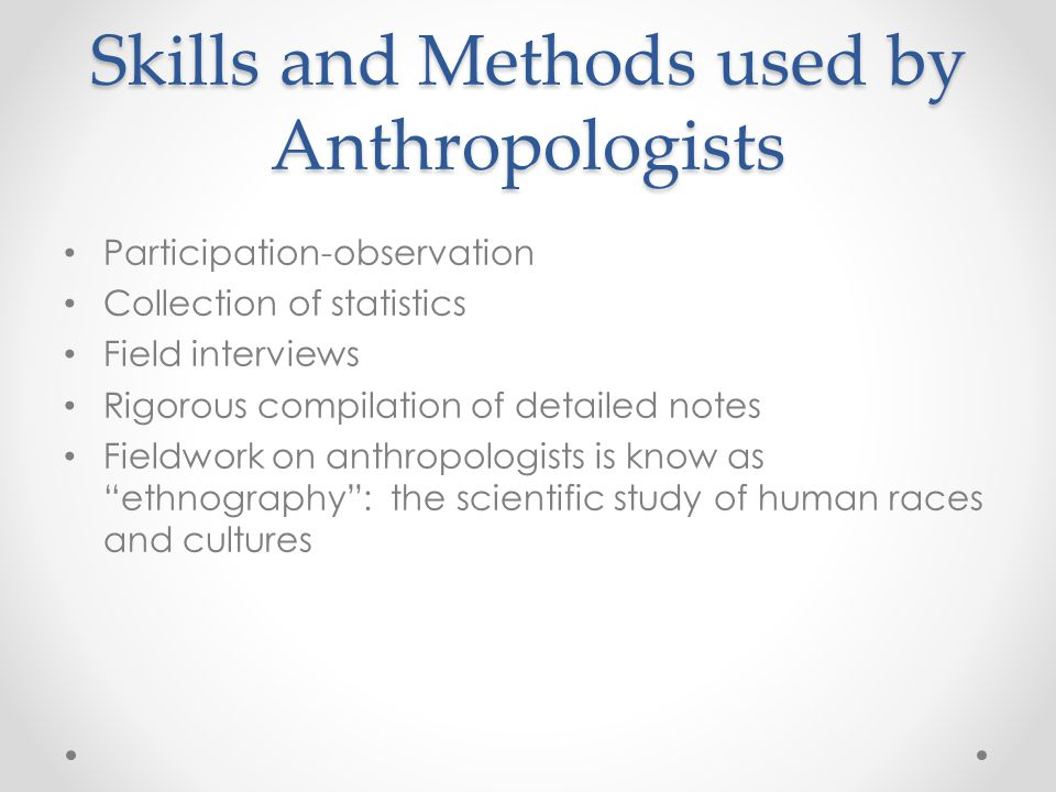 Skills and Methods used by Anthropologists