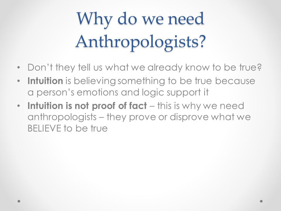 Why do we need Anthropologists