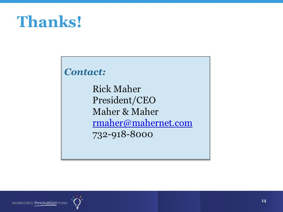 Thanks! Contact: Rick Maher President/CEO Maher & Maher