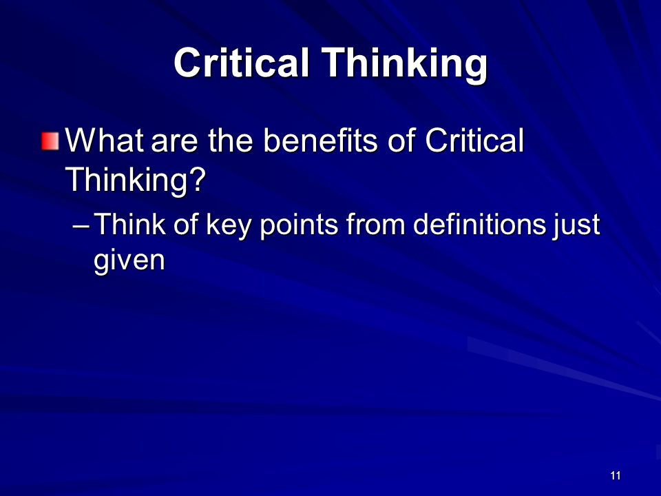 Critical Thinking What are the benefits of Critical Thinking