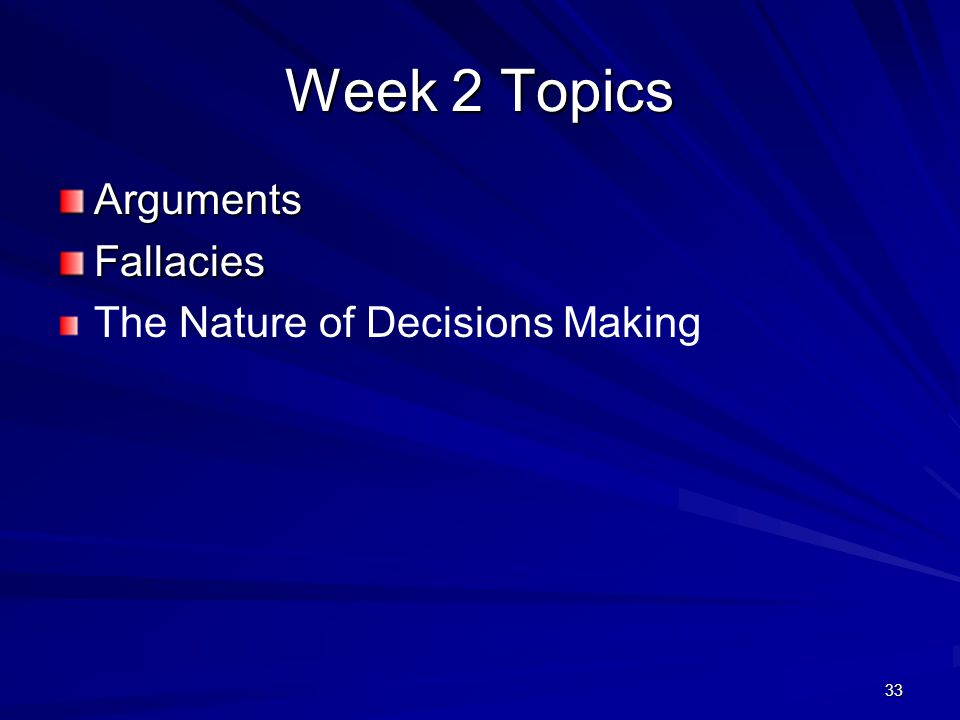 Week 2 Topics Arguments Fallacies The Nature of Decisions Making