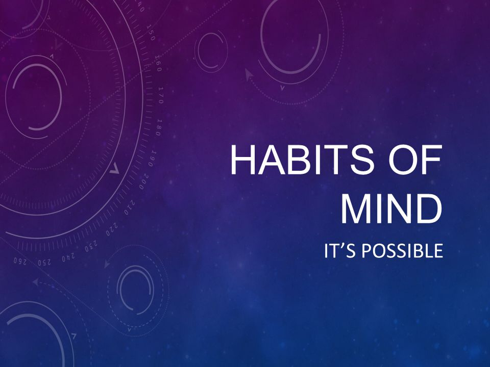 Habits of mind It's possible