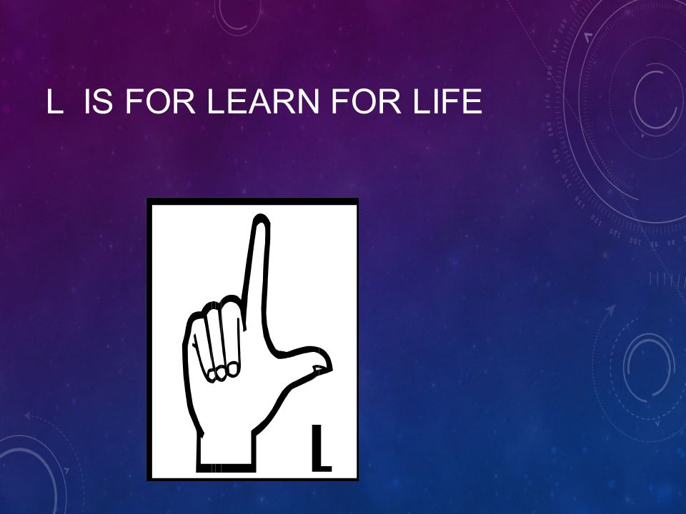 L is for Learn for life