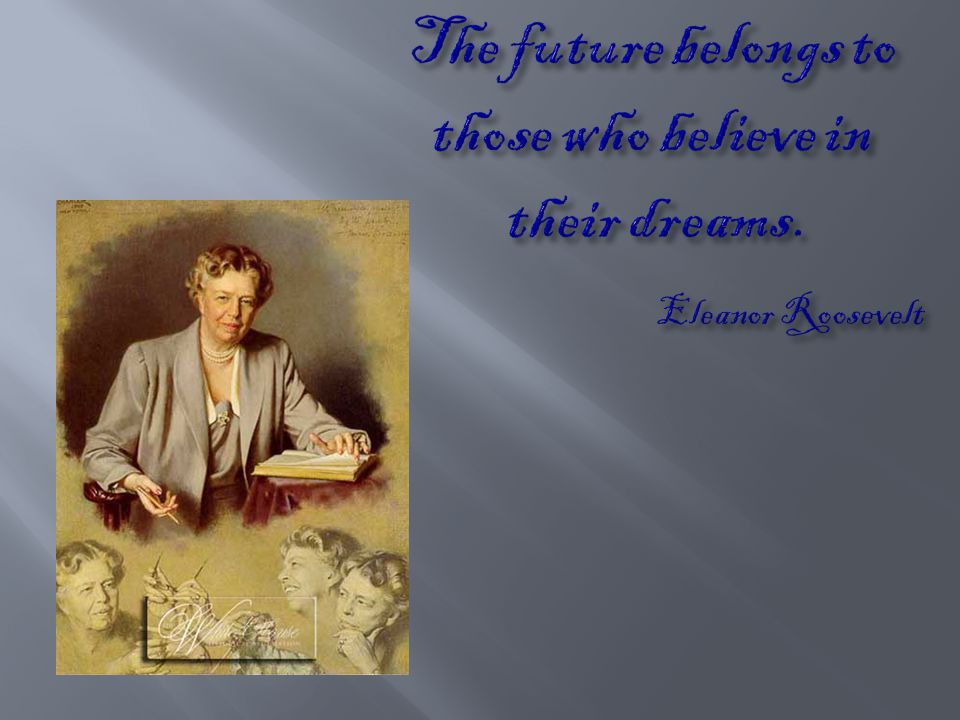 The future belongs to those who believe in their dreams